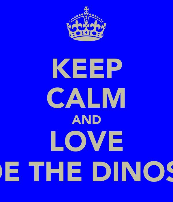 KEEP CALM AND LOVE CHLOE THE DINOSAUR