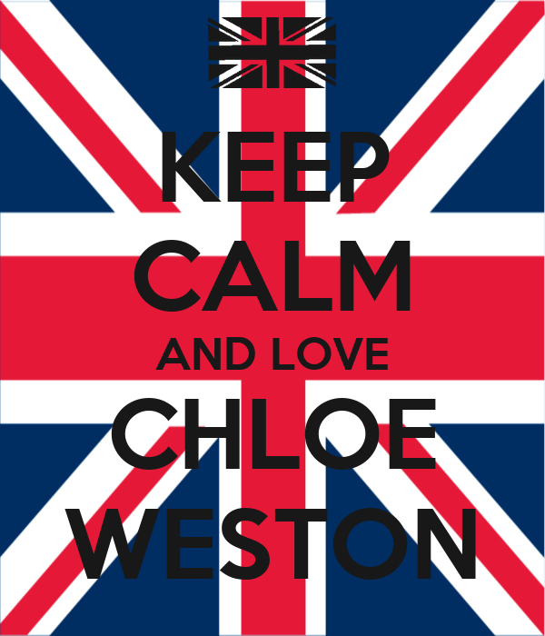 KEEP CALM AND LOVE CHLOE WESTON