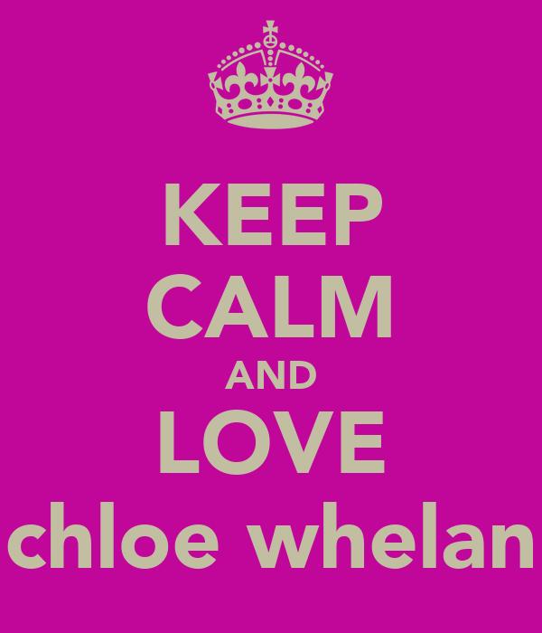 KEEP CALM AND LOVE chloe whelan