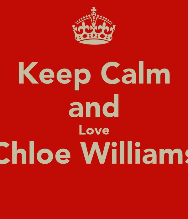 Keep Calm and Love Chloe Williams