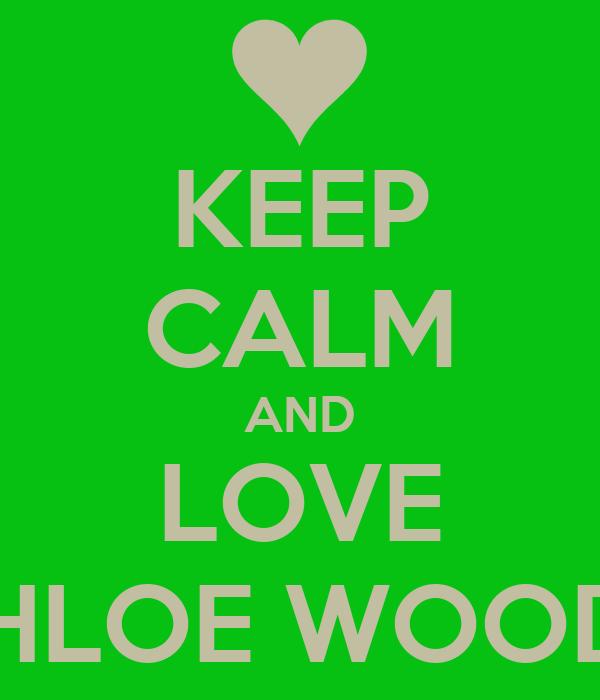 KEEP CALM AND LOVE CHLOE WOODS