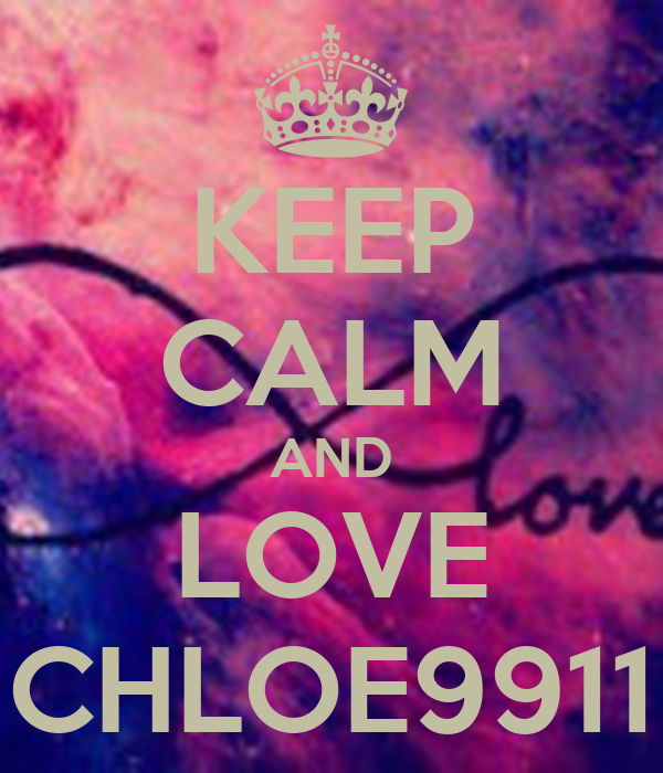 KEEP CALM AND LOVE CHLOE9911