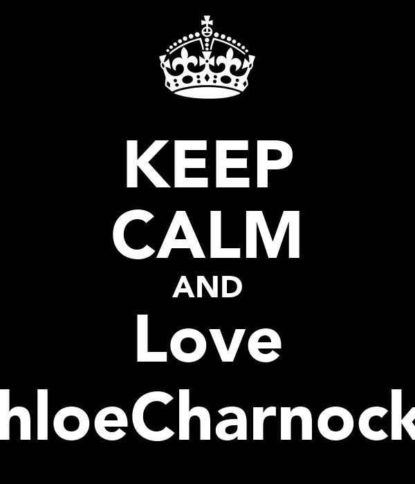 KEEP CALM AND Love ChloeCharnock:)