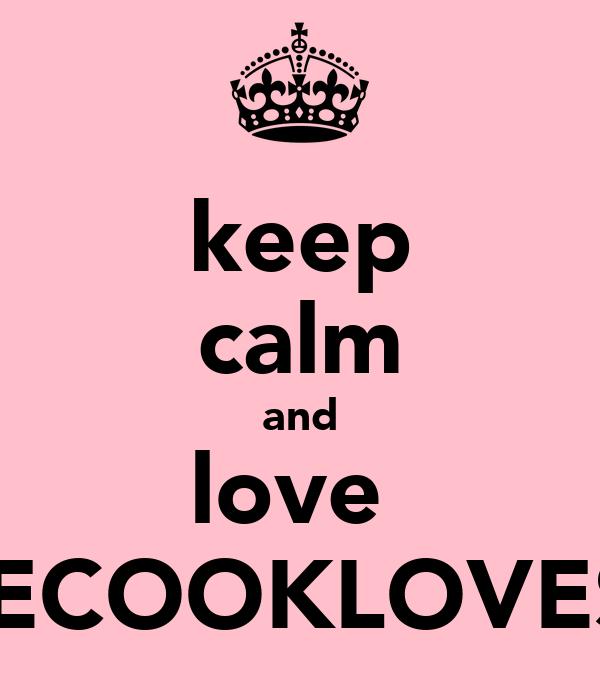 keep calm and love  CHLOECOOKLOVES JOE