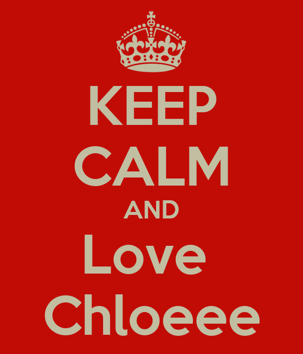 KEEP CALM AND Love  Chloeee