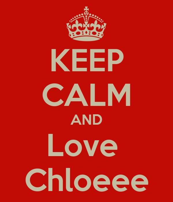 KEEP CALM AND Love  Chloeee