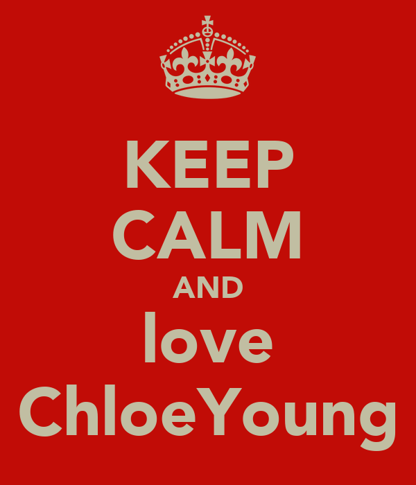 KEEP CALM AND love ChloeYoung