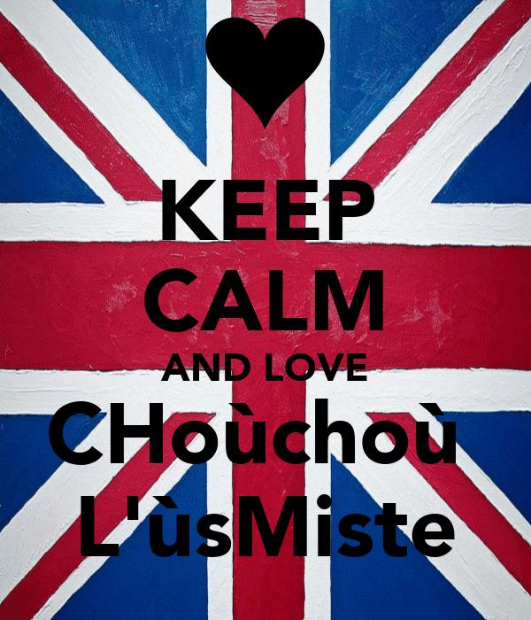 KEEP CALM AND LOVE CHoùchoù  L'ùsMiste