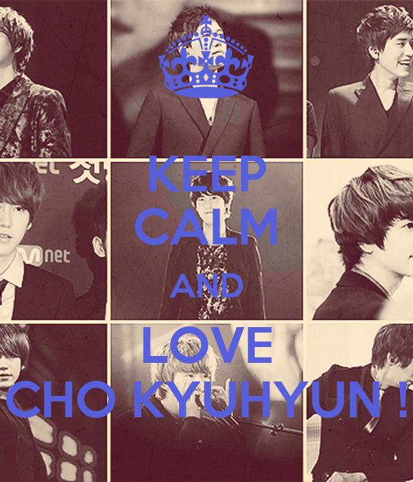 KEEP CALM AND LOVE CHO KYUHYUN !