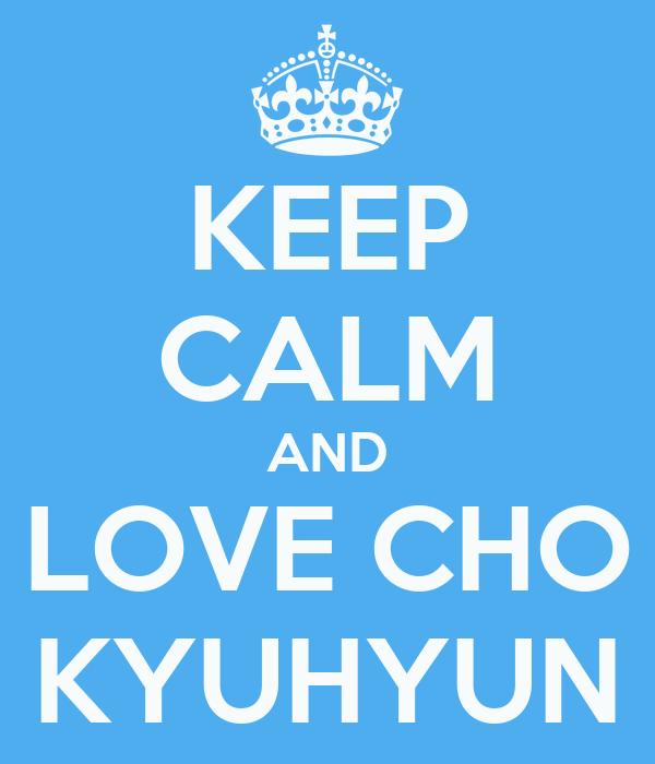 KEEP CALM AND LOVE CHO KYUHYUN