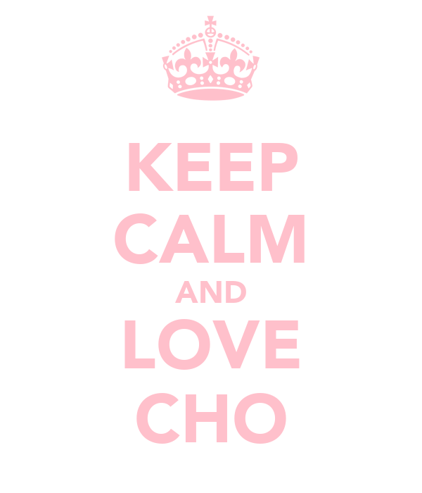 KEEP CALM AND LOVE CHO