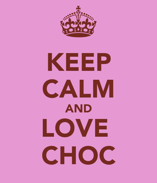 KEEP CALM AND LOVE  CHOC