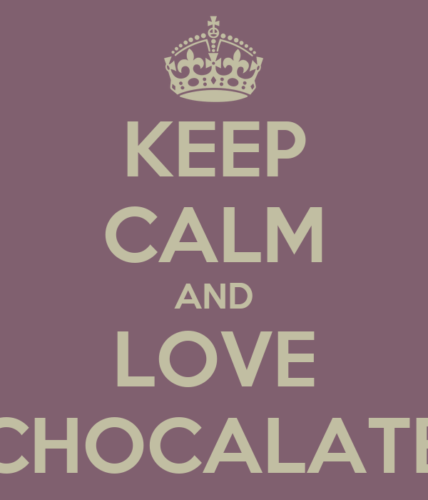 KEEP CALM AND LOVE CHOCALATE