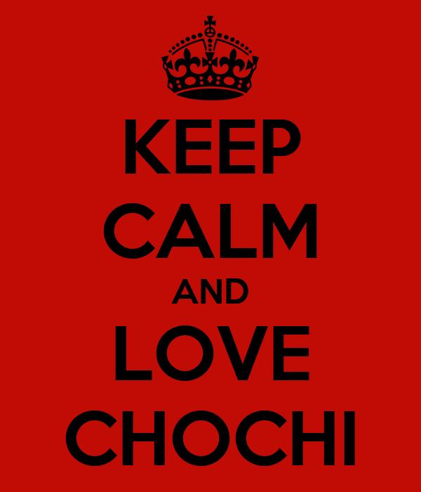 KEEP CALM AND LOVE CHOCHI