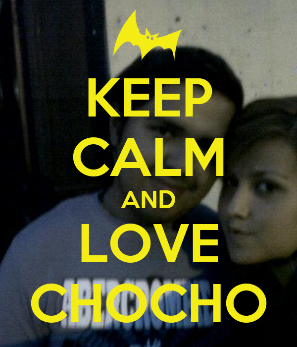 KEEP CALM AND LOVE CHOCHO