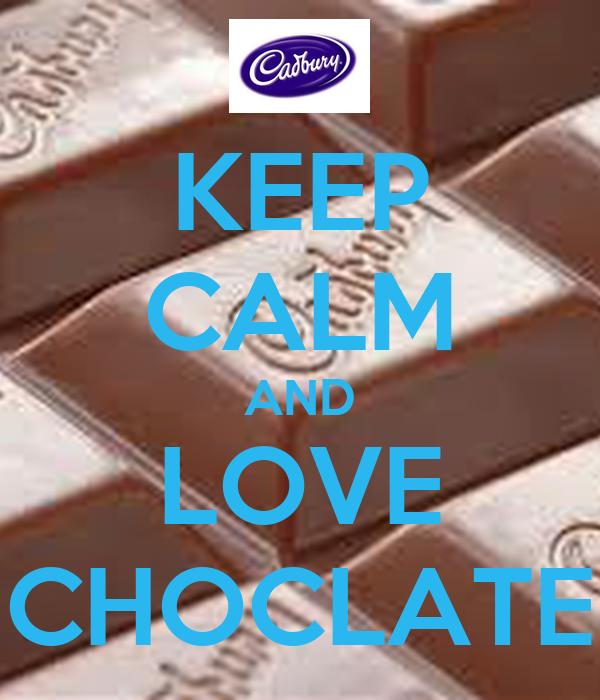 KEEP CALM AND LOVE CHOCLATE