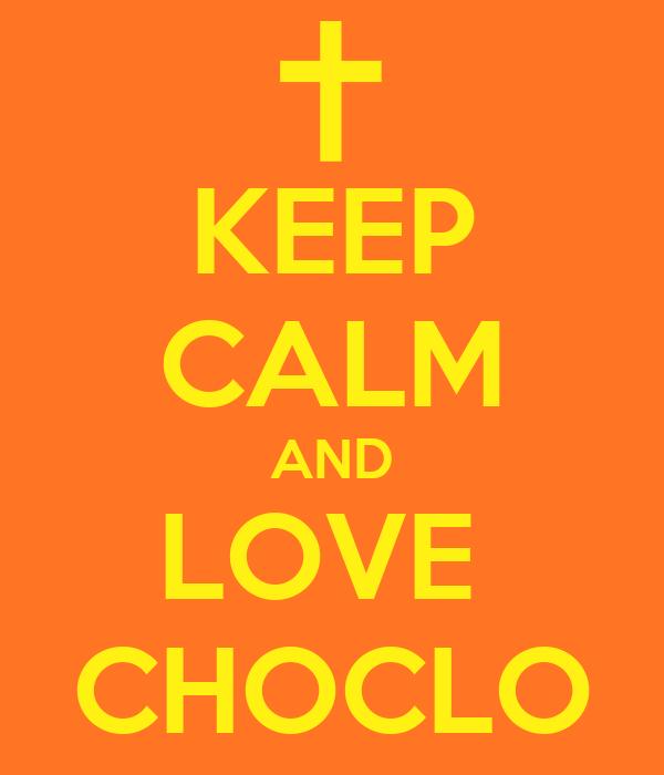 KEEP CALM AND LOVE  CHOCLO