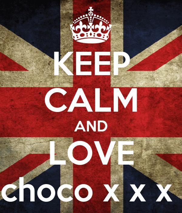 KEEP CALM AND LOVE choco x x x