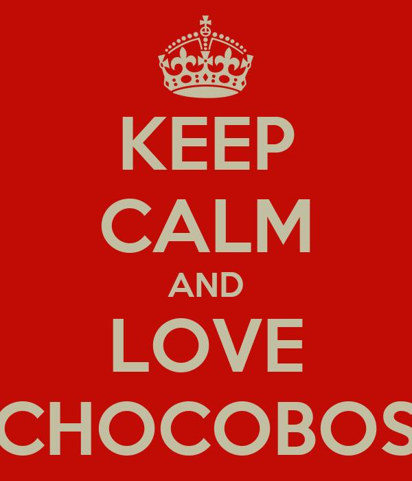 KEEP CALM AND LOVE CHOCOBOS
