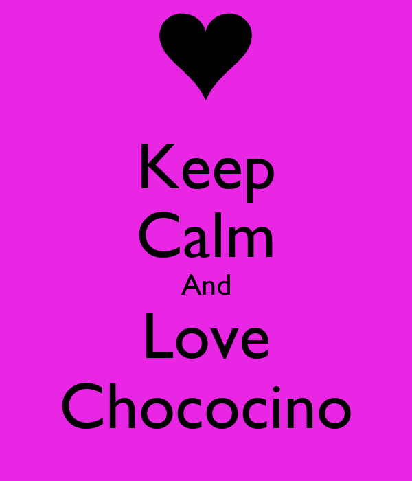Keep Calm And Love Chococino