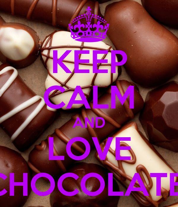 KEEP CALM AND LOVE CHOCOLATE!