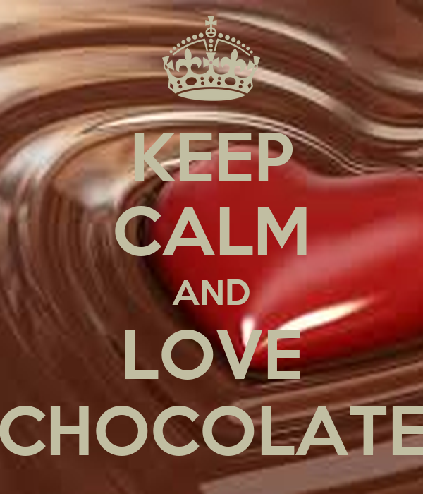 KEEP CALM AND LOVE CHOCOLATE