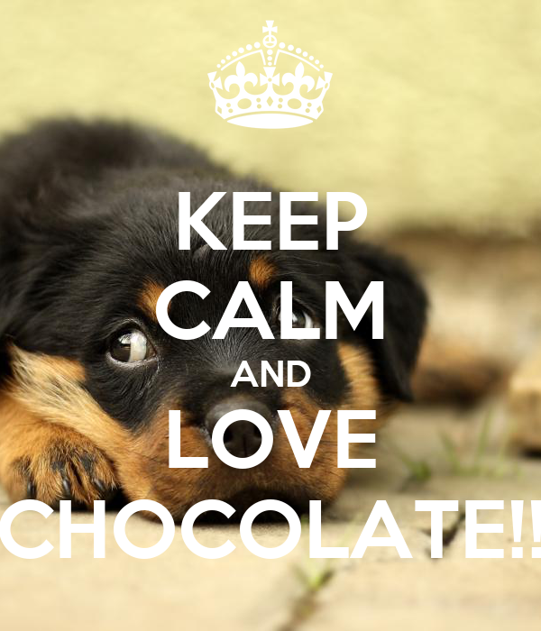 KEEP CALM AND LOVE CHOCOLATE!!