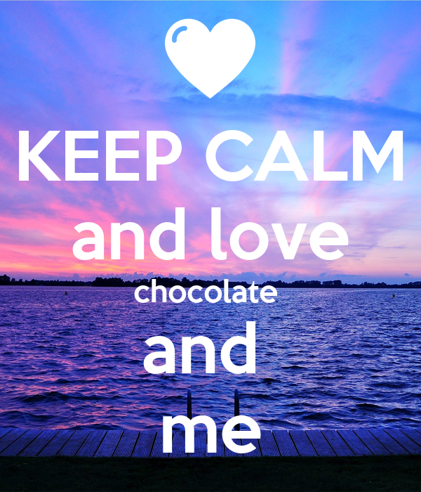 KEEP CALM and love chocolate  and  me