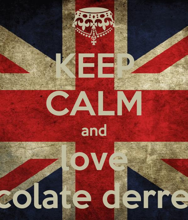 KEEP CALM and love chocolate derretido
