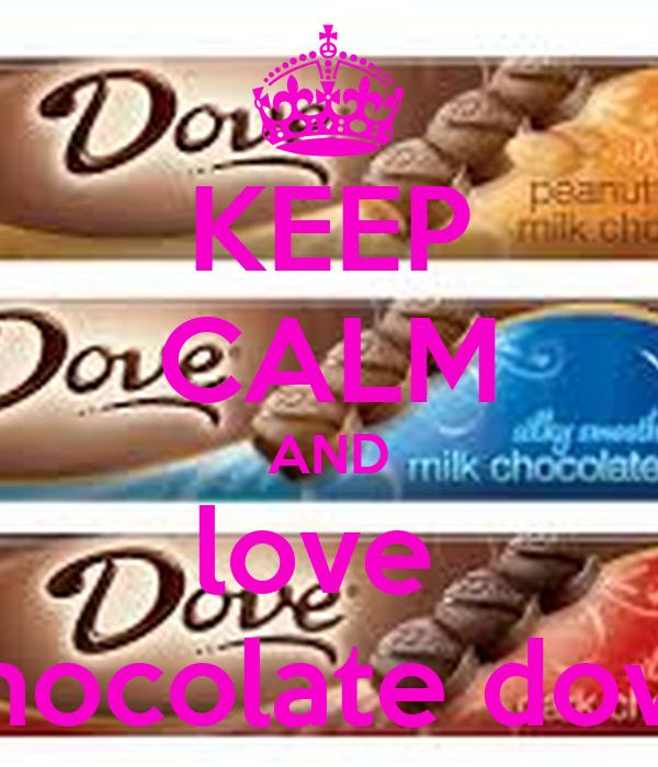 KEEP CALM AND love  chocolate dove