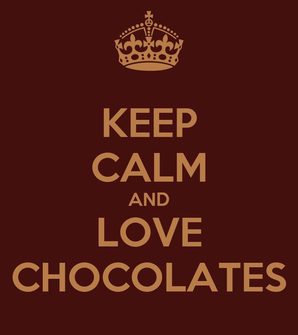 KEEP CALM AND LOVE CHOCOLATES