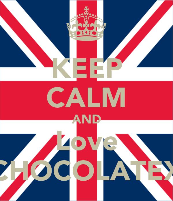 KEEP CALM AND Love CHOCOLATEX