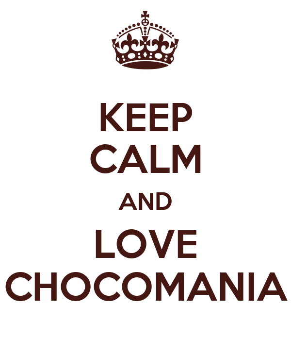 KEEP CALM AND LOVE CHOCOMANIA