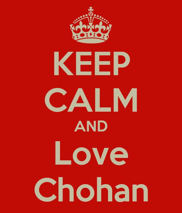 KEEP CALM AND Love Chohan