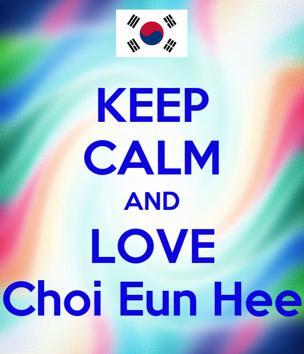 KEEP CALM AND LOVE Choi Eun Hee