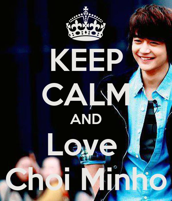 KEEP CALM AND Love  Choi Minho