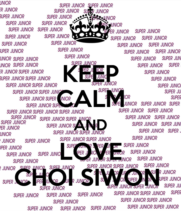 KEEP CALM AND LOVE CHOI SIWON