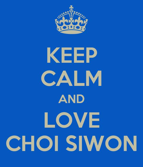 KEEP CALM AND LOVE CHOI SIWON