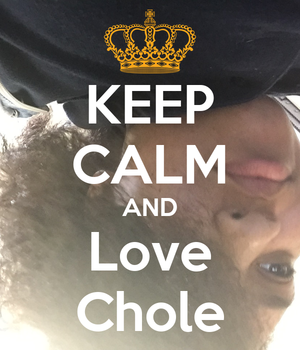 KEEP CALM AND Love Chole