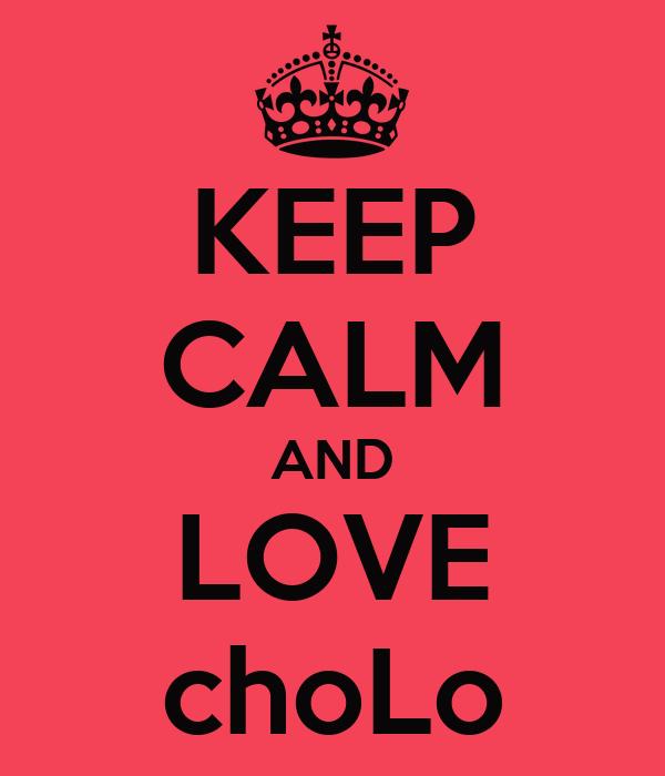 KEEP CALM AND LOVE choLo