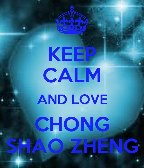 KEEP CALM AND LOVE CHONG SHAO ZHENG