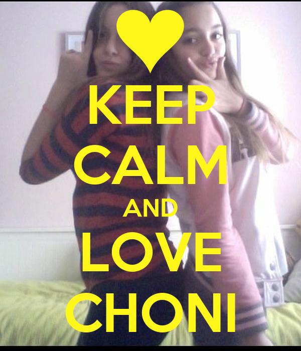 KEEP CALM AND LOVE CHONI