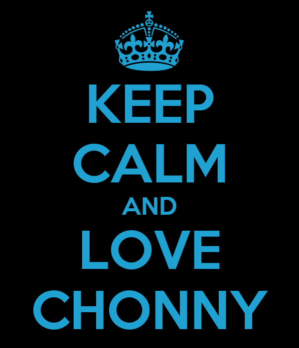 KEEP CALM AND LOVE CHONNY