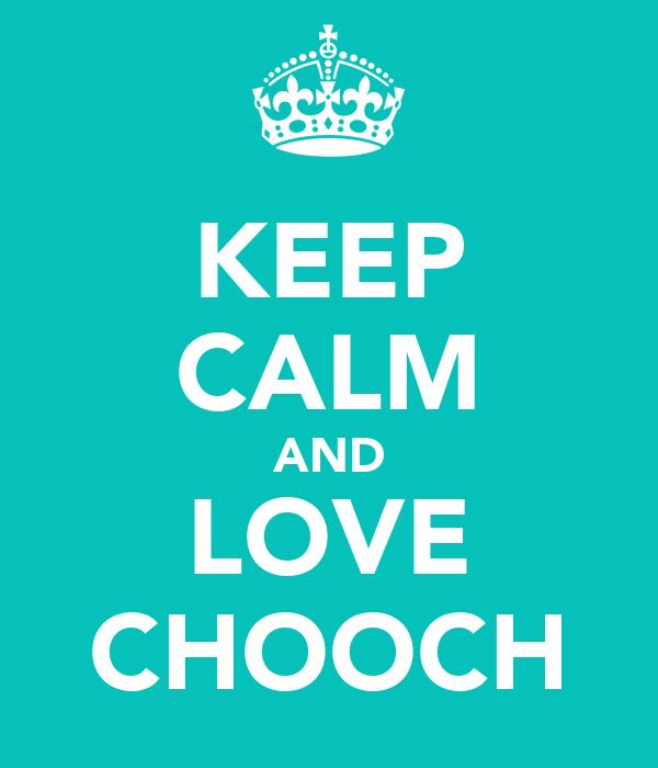 KEEP CALM AND LOVE CHOOCH