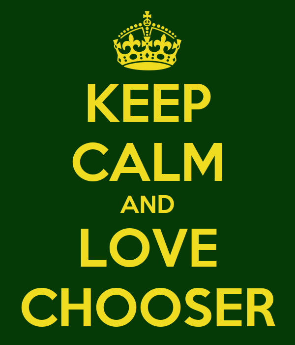 KEEP CALM AND LOVE CHOOSER