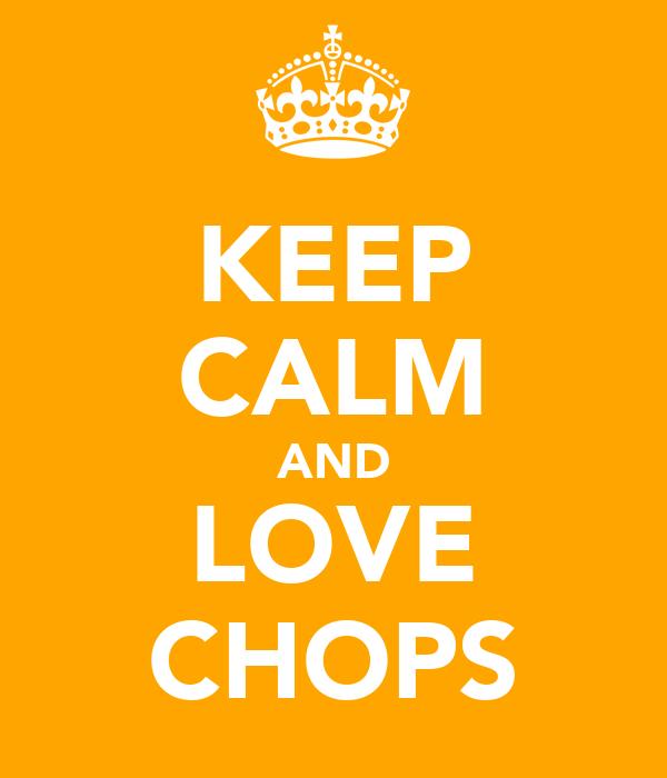 KEEP CALM AND LOVE CHOPS