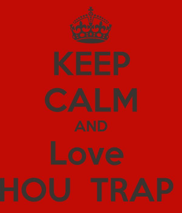 KEEP CALM AND Love  CHOUCHOU  TRAP STAR'Ss