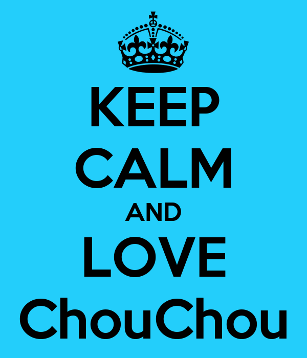 KEEP CALM AND LOVE ChouChou