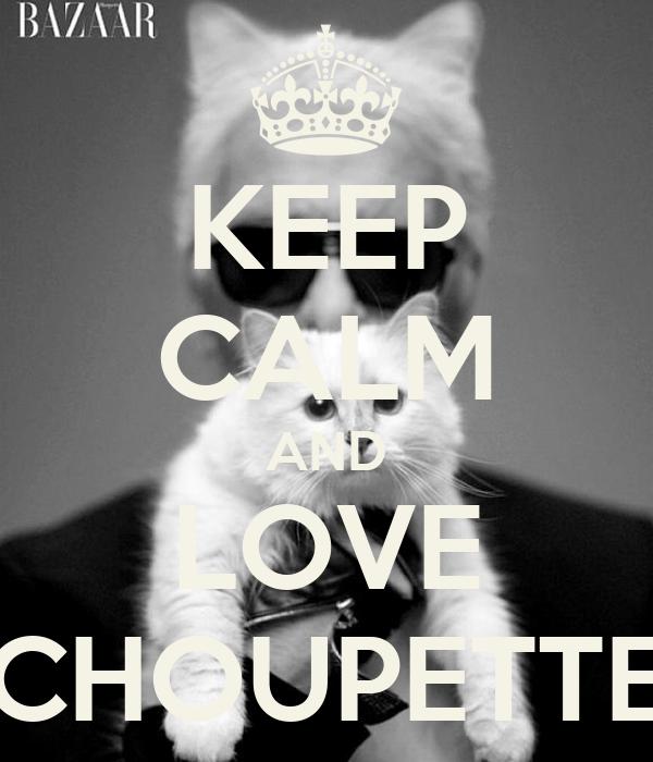 KEEP CALM AND LOVE CHOUPETTE