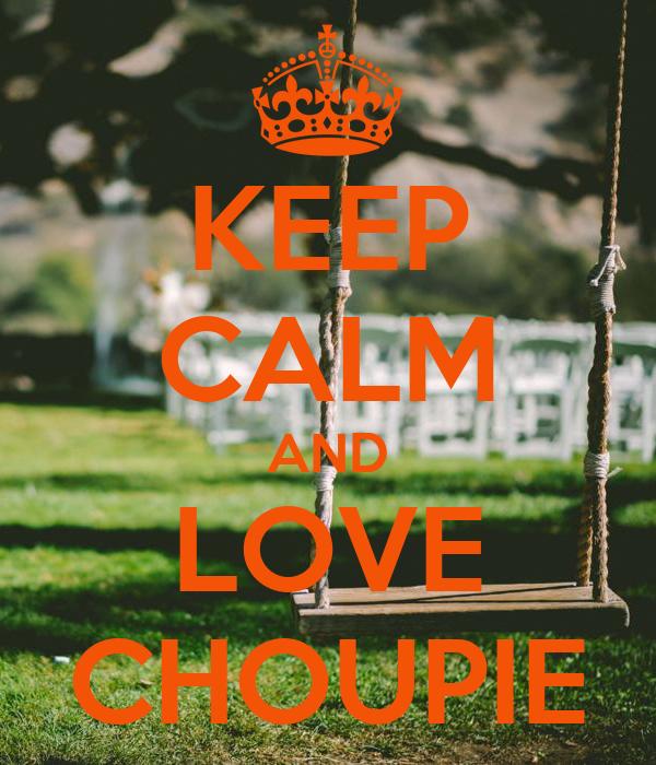 KEEP CALM AND LOVE CHOUPIE